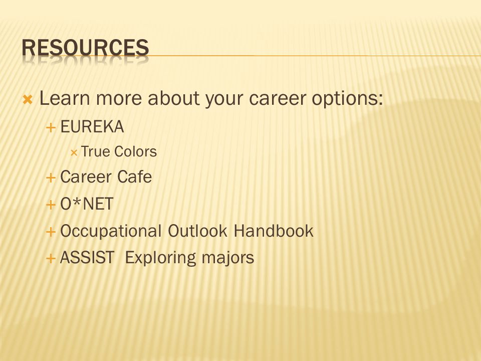 Resources Learn more about your career options: EUREKA Career Cafe