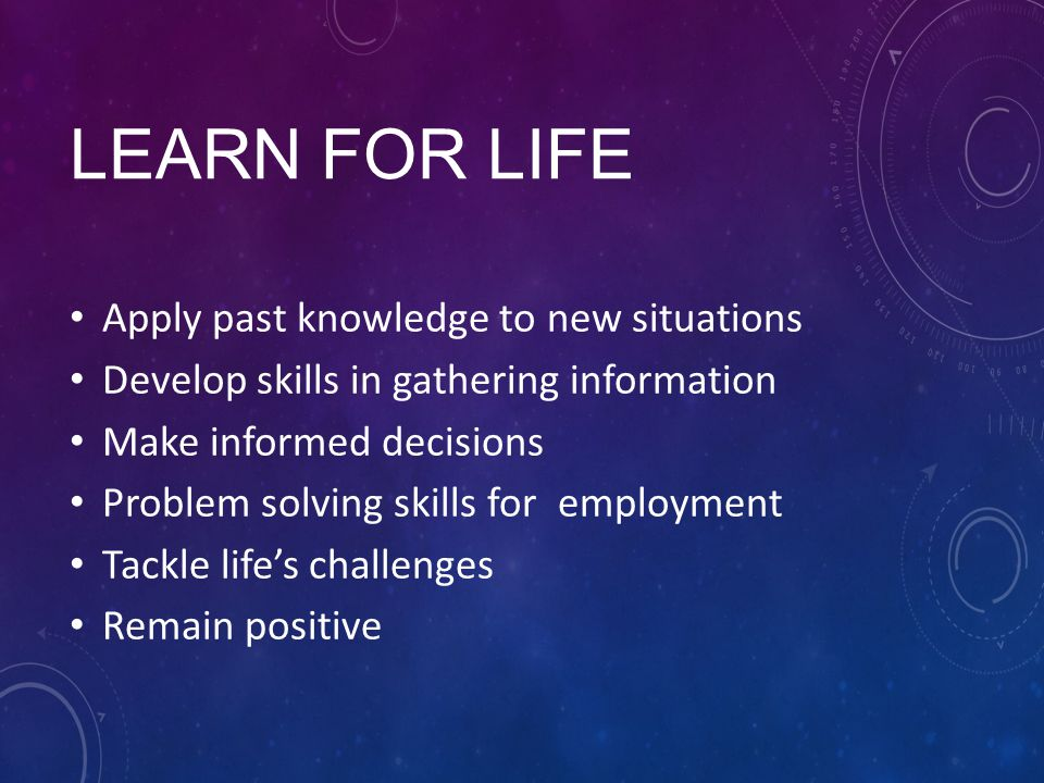 Learn for life Apply past knowledge to new situations