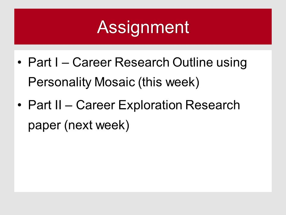 Assignment Part I – Career Research Outline using Personality Mosaic (this week) Part II – Career Exploration Research paper (next week)
