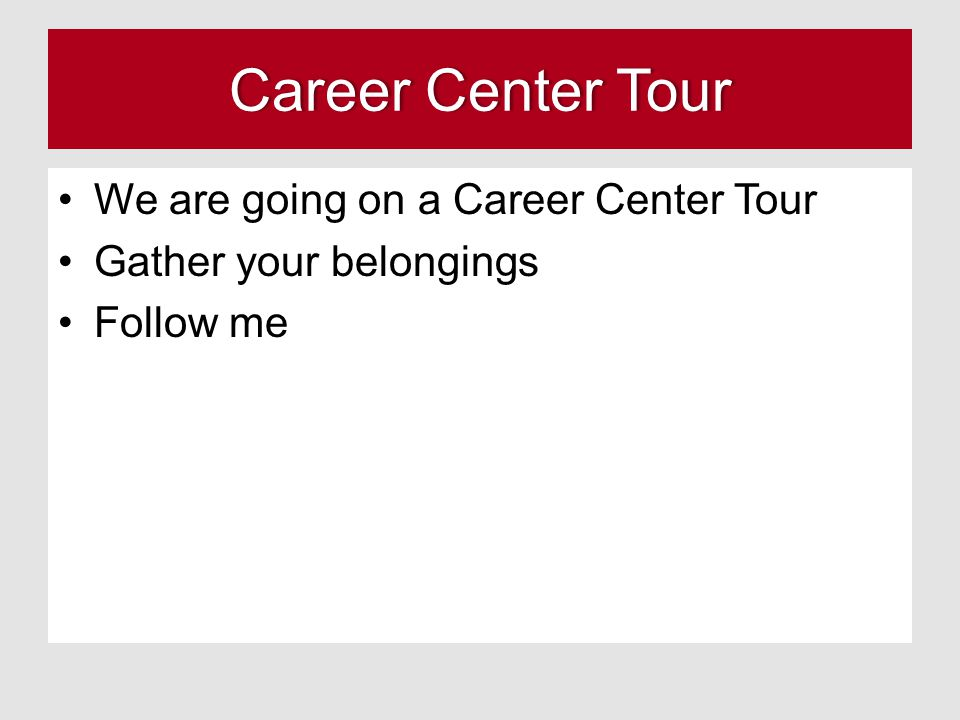 Career Center Tour We are going on a Career Center Tour