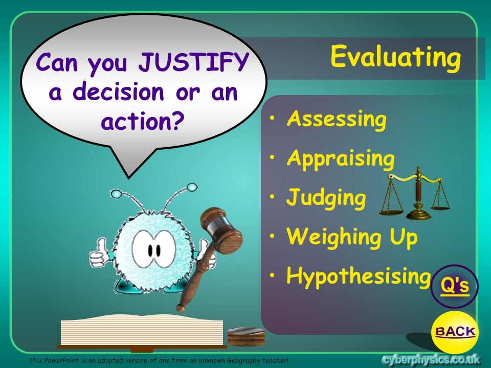 Evaluating Can you JUSTIFY a decision or an action Q s BACK Assessing