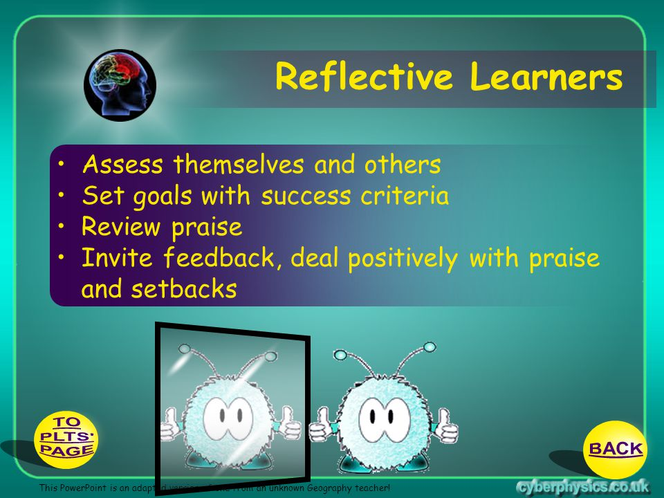 Reflective Learners TO PLTS BACK PAGE Assess themselves and others