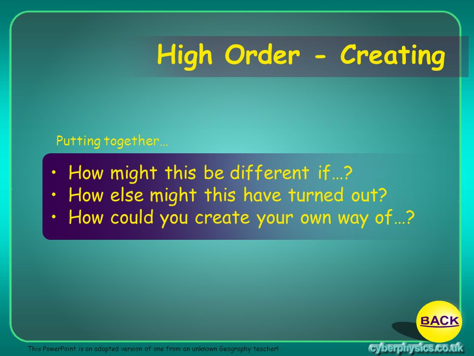 High Order - Creating BACK How might this be different if…
