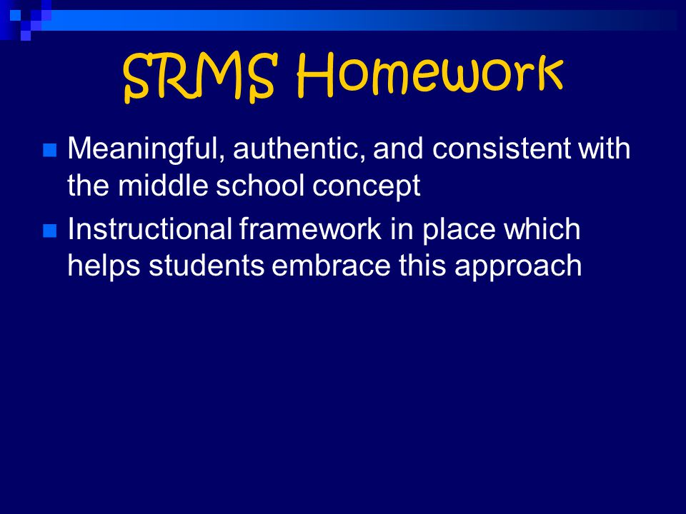 SRMS Homework Meaningful, authentic, and consistent with the middle school concept.
