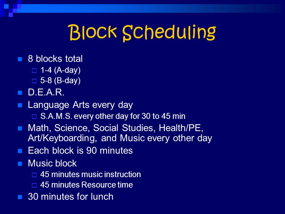 Block Scheduling 8 blocks total D.E.A.R. Language Arts every day