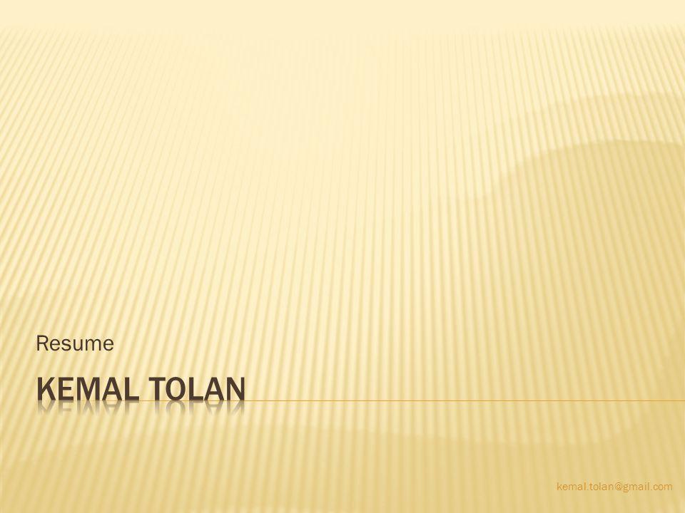 Resume Kemal Tolan kemal.tolan@gmail.com