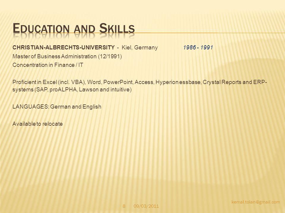 Education and Skills CHRISTIAN-ALBRECHTS-UNIVERSITY - Kiel, Germany 1986 - 1991. Master of Business Administration (12/1991)