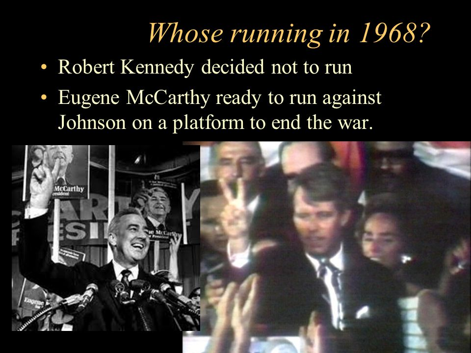 Whose running in 1968 Robert Kennedy decided not to run
