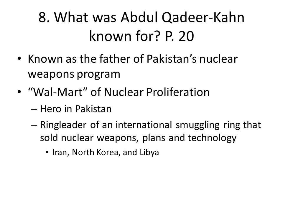 8. What was Abdul Qadeer-Kahn known for P. 20