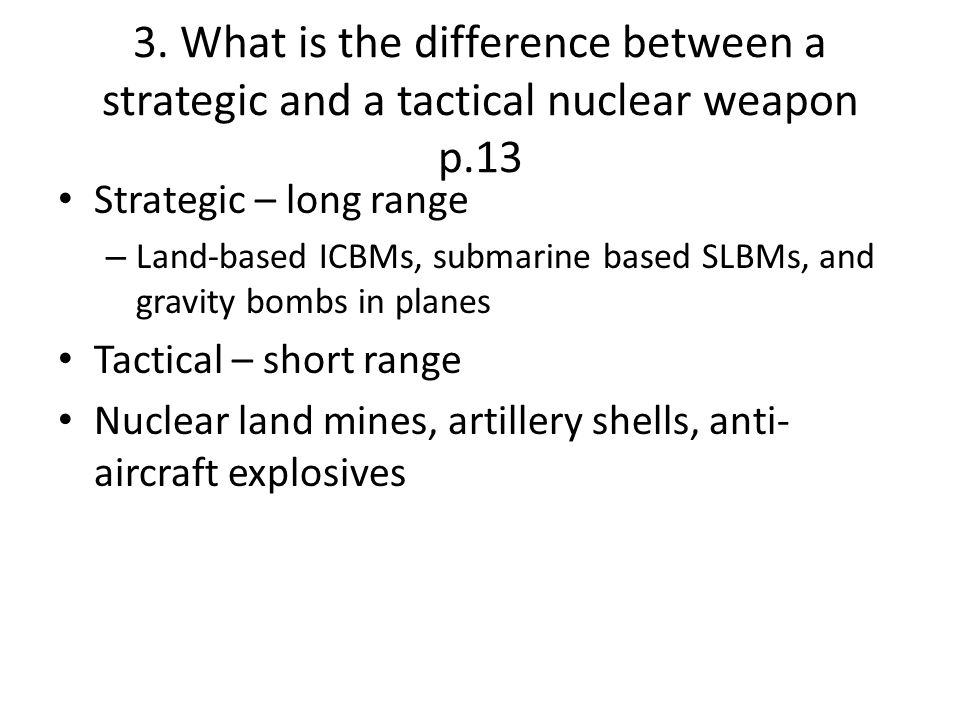 3. What is the difference between a strategic and a tactical nuclear weapon p.13