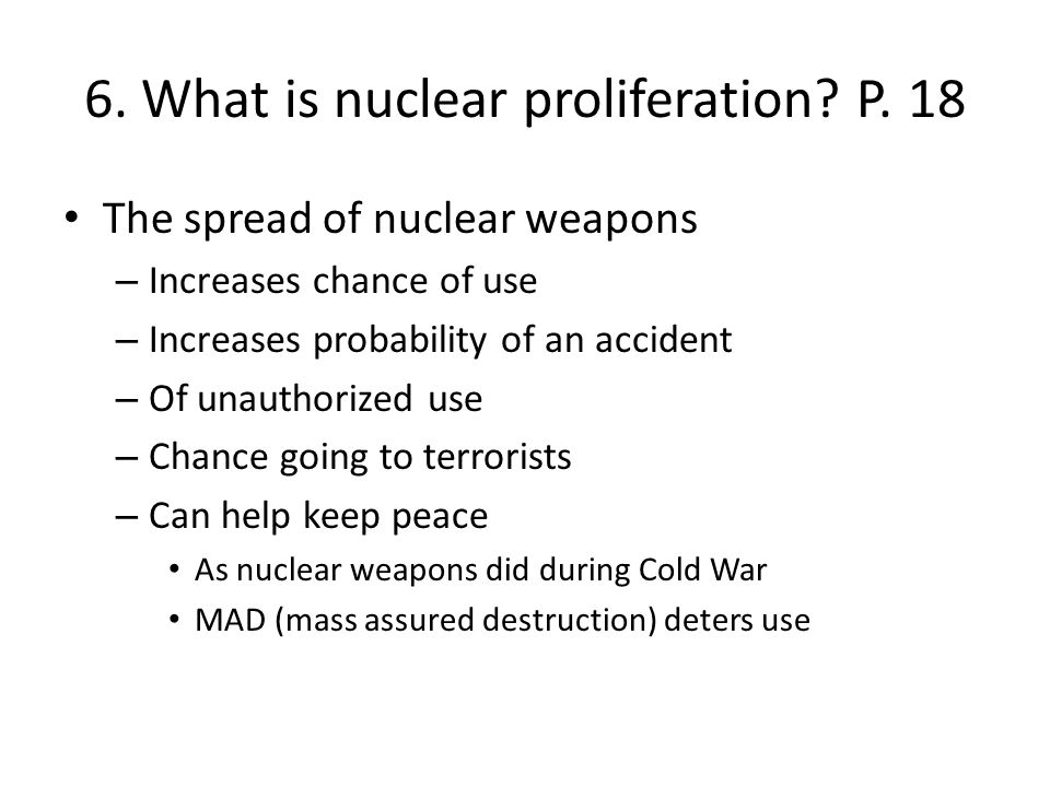 6. What is nuclear proliferation P. 18