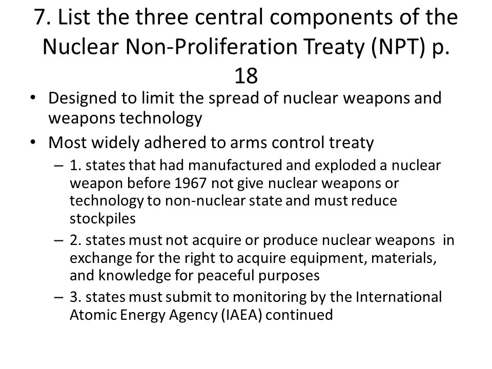 7. List the three central components of the Nuclear Non-Proliferation Treaty (NPT) p. 18