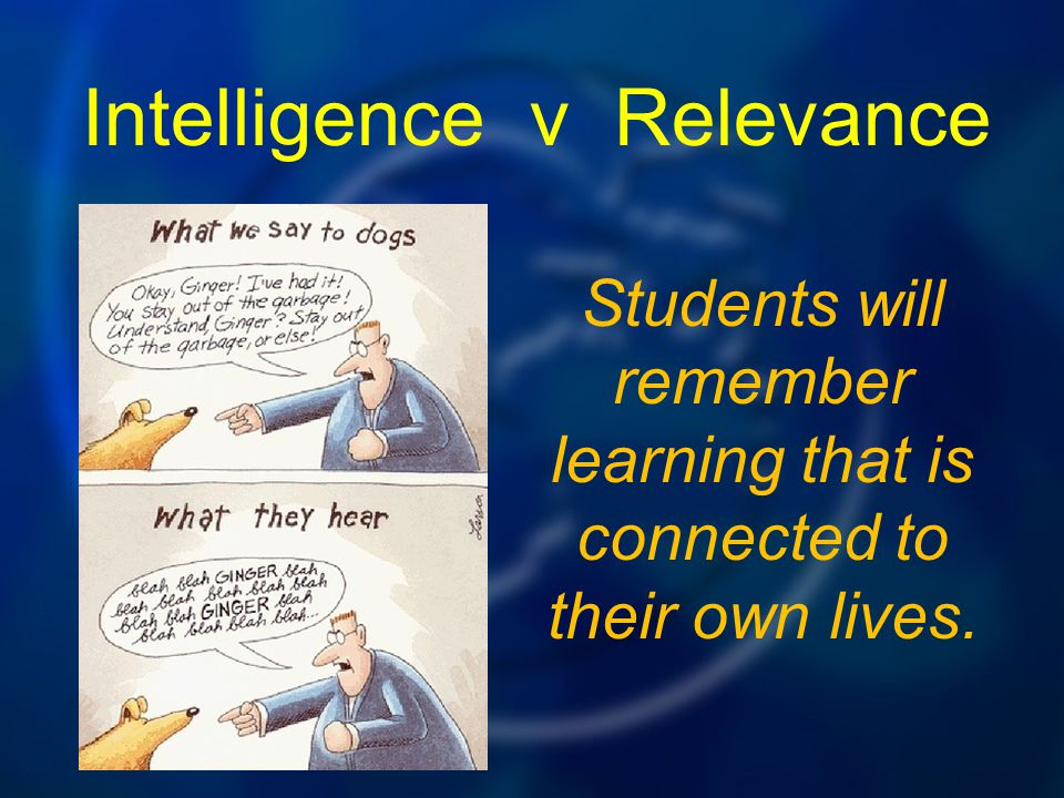 Students will remember learning that is connected to their own lives.