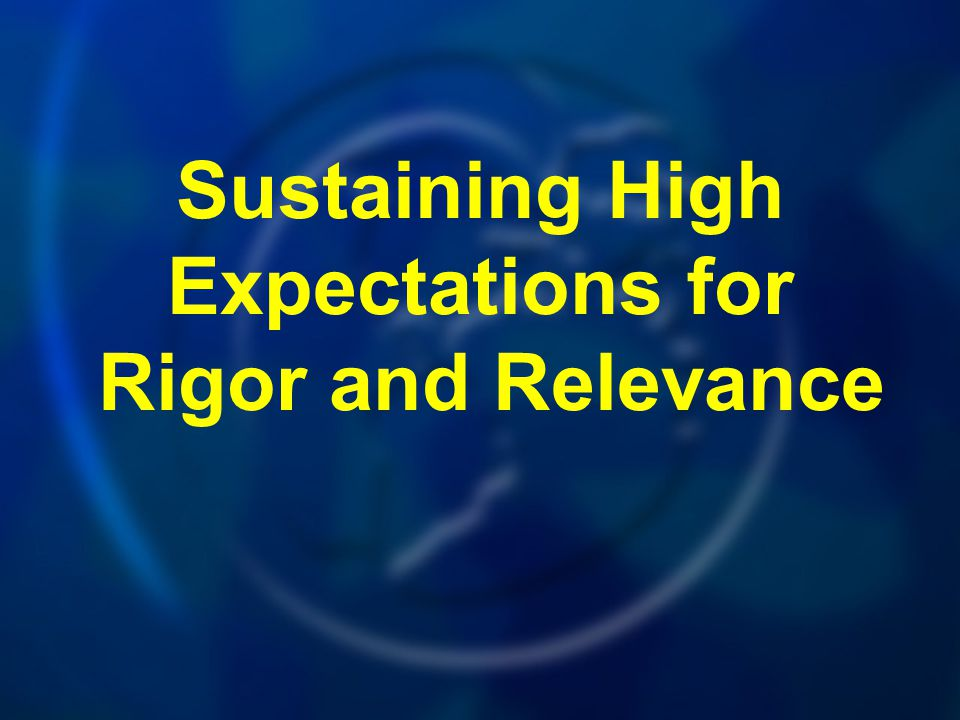 Sustaining High Expectations for Rigor and Relevance
