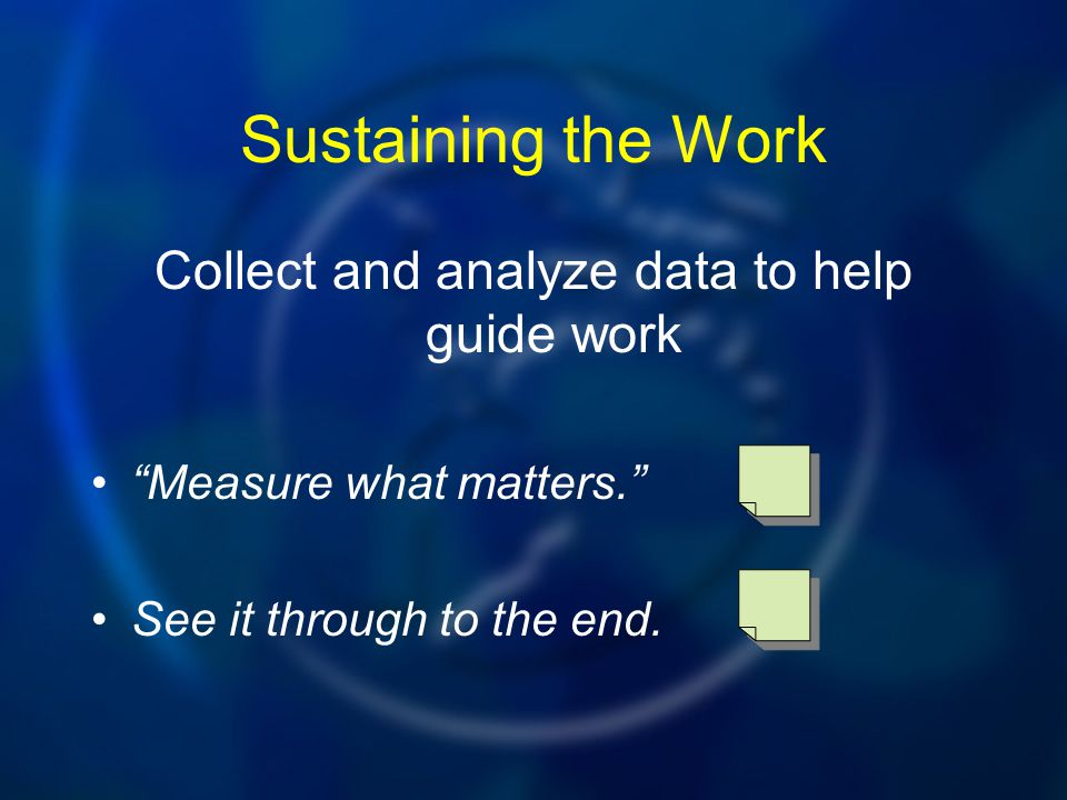 Collect and analyze data to help guide work