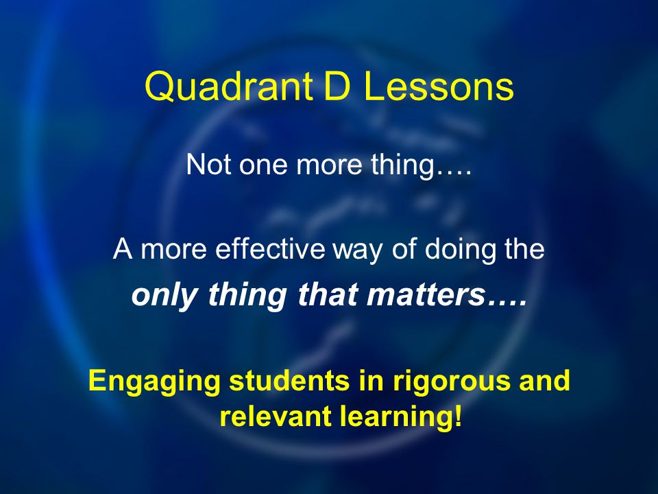 Quadrant D Lessons only thing that matters…. Not one more thing….