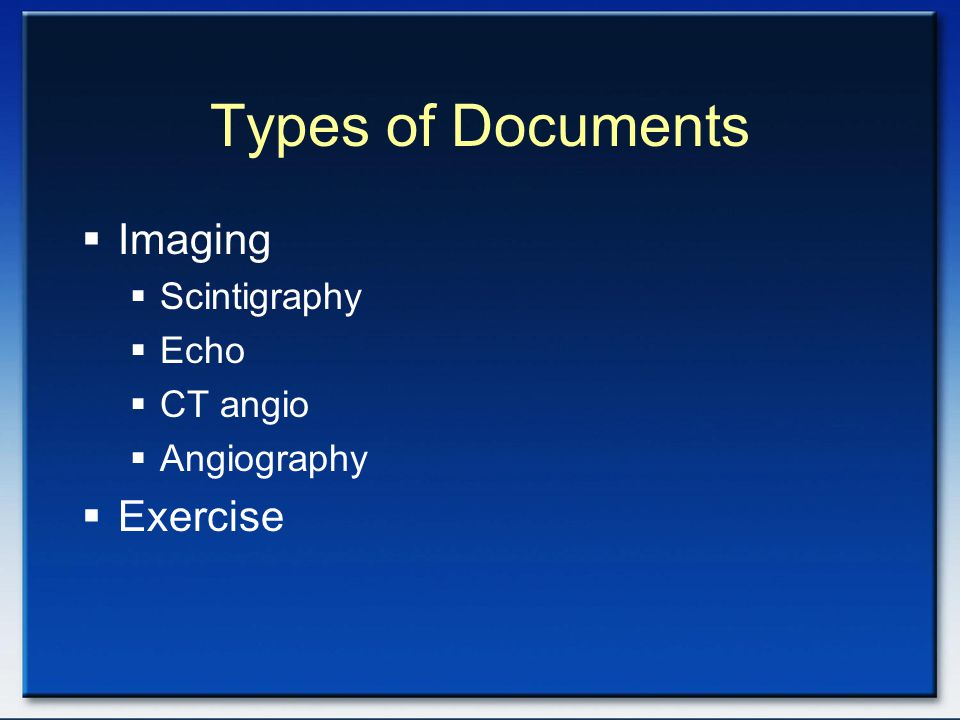 Types of Documents Imaging Exercise Scintigraphy Echo CT angio