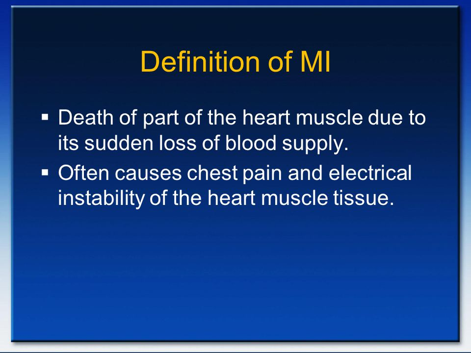 Definition of MI Death of part of the heart muscle due to its sudden loss of blood supply.