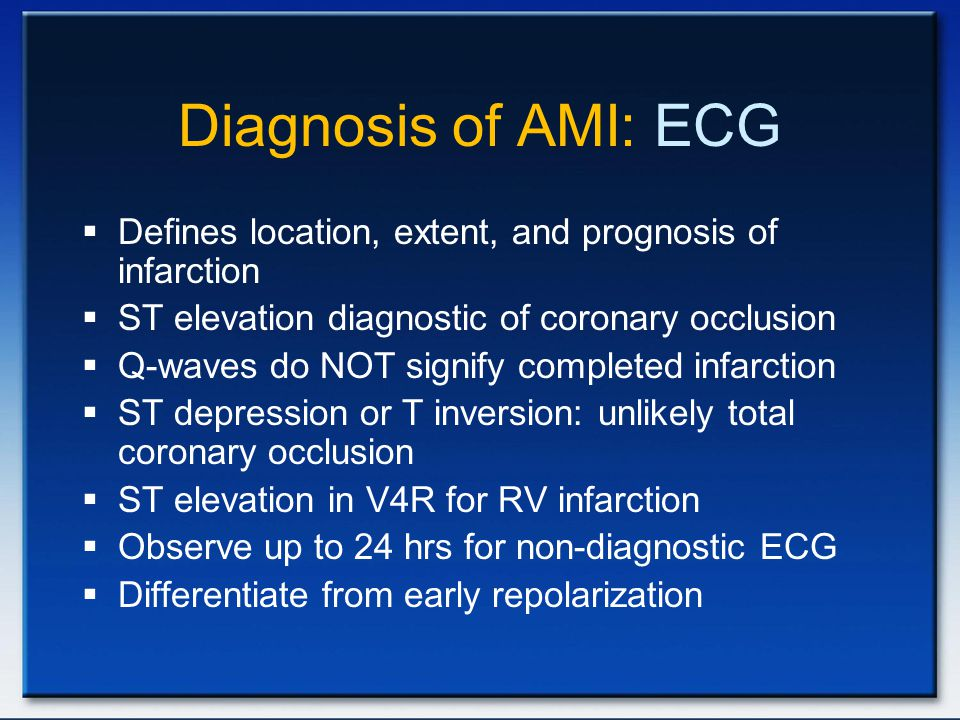 Diagnosis of AMI: ECG Defines location, extent, and prognosis of infarction. ST elevation diagnostic of coronary occlusion.