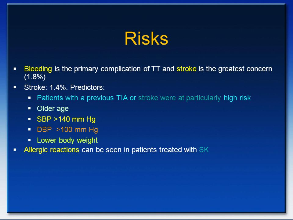 Risks Bleeding is the primary complication of TT and stroke is the greatest concern (1.8%) Stroke: 1.4%. Predictors: