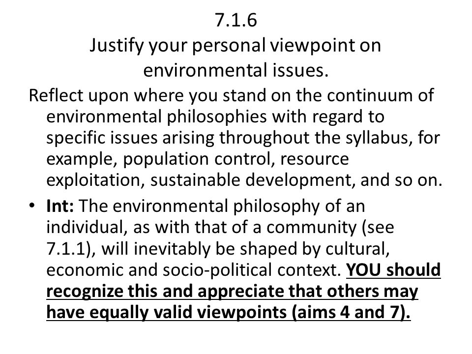 7.1.6 Justify your personal viewpoint on environmental issues.