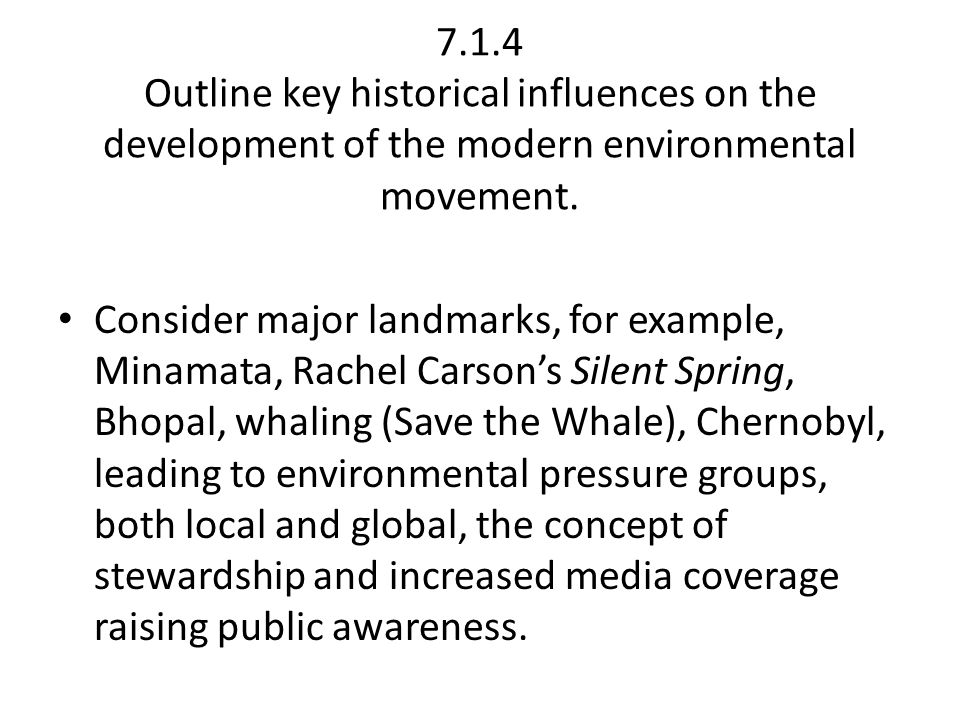 7.1.4 Outline key historical influences on the development of the modern environmental movement.