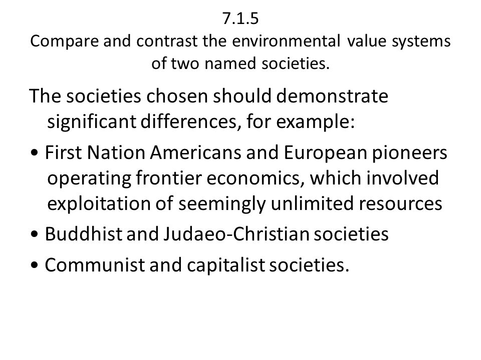 7.1.5 Compare and contrast the environmental value systems of two named societies.