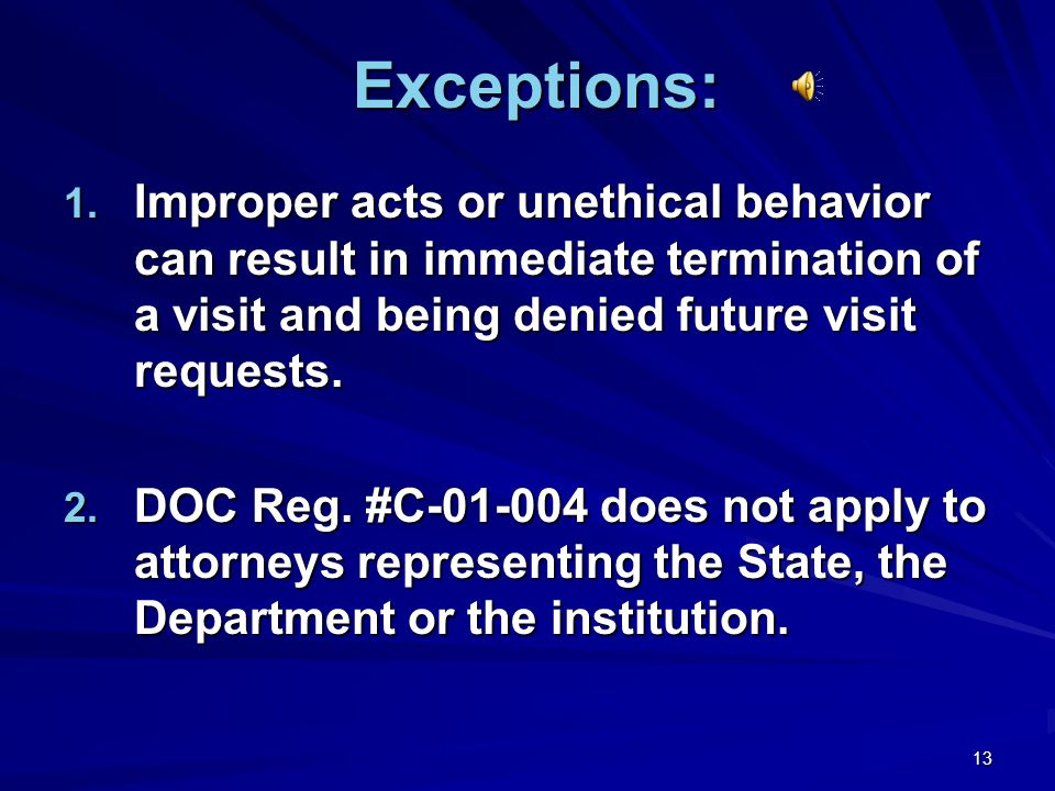 Exceptions: Improper acts or unethical behavior can result in immediate termination of a visit and being denied future visit requests.