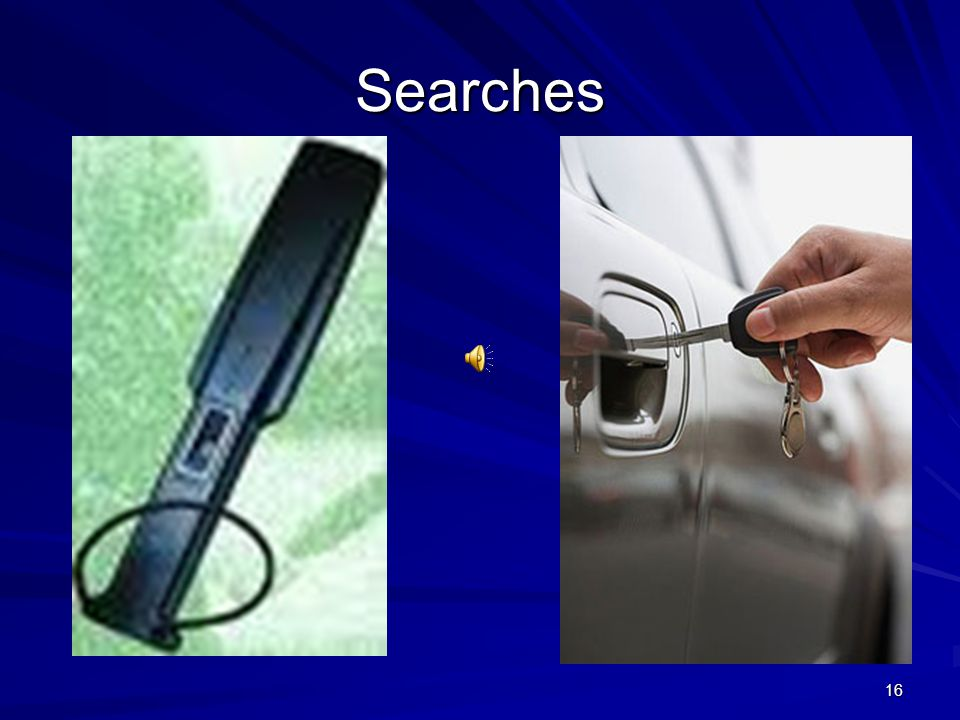 Searches Be aware that you and your vehicle may be searched at any time that you or your vehicle are on the grounds of a correctional facility.