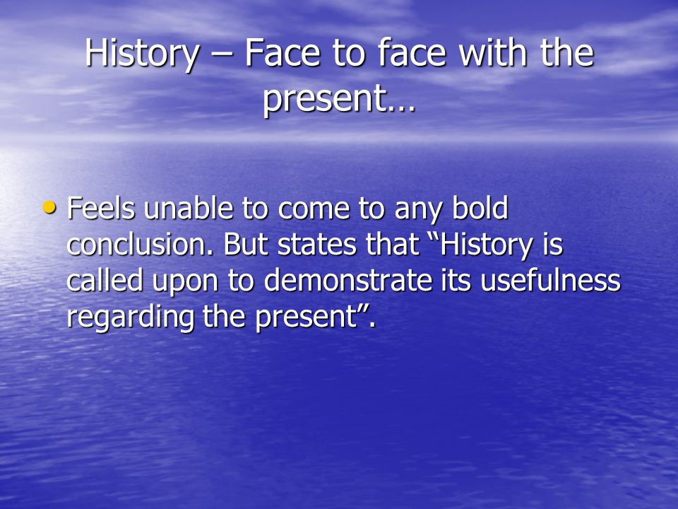 History – Face to face with the present…