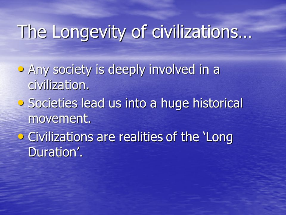 The Longevity of civilizations…