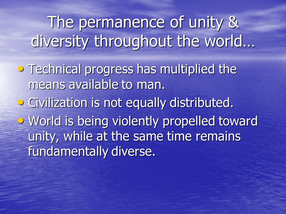 The permanence of unity & diversity throughout the world…
