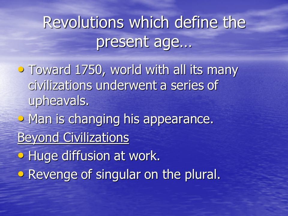 Revolutions which define the present age…