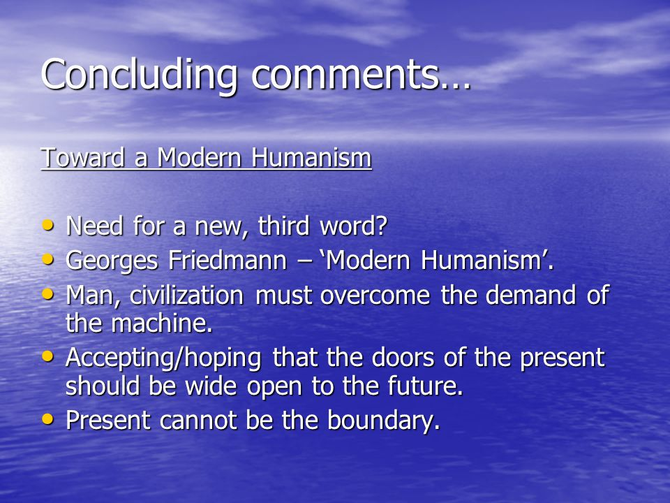 Concluding comments… Toward a Modern Humanism
