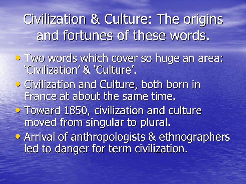 Civilization & Culture: The origins and fortunes of these words.