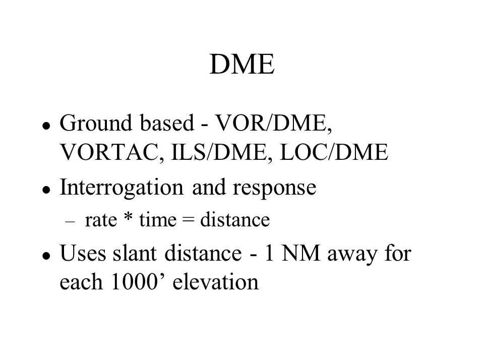 DME Ground based - VOR/DME, VORTAC, ILS/DME, LOC/DME
