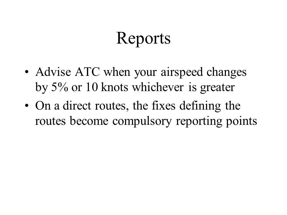 Reports Advise ATC when your airspeed changes by 5% or 10 knots whichever is greater.