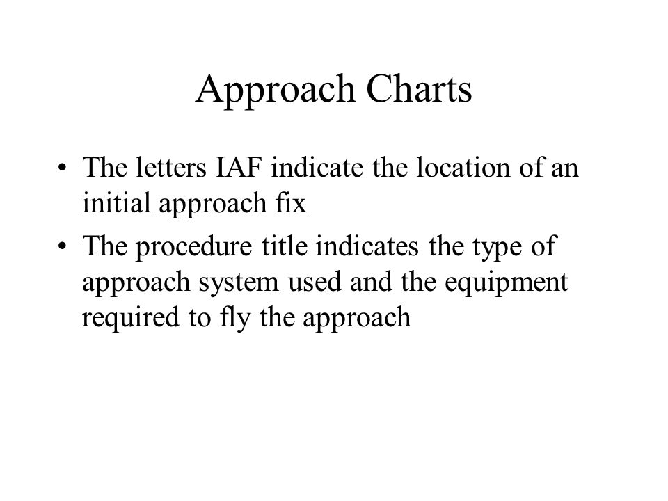 Approach Charts The letters IAF indicate the location of an initial approach fix.