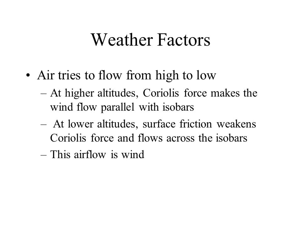 Weather Factors Air tries to flow from high to low