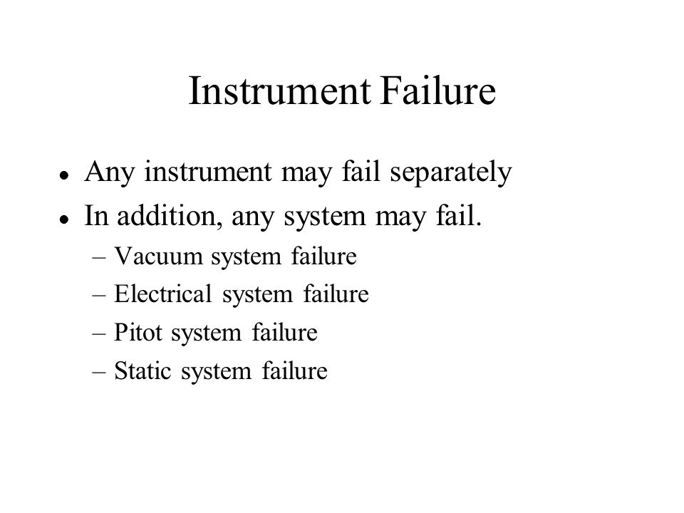 Instrument Failure Any instrument may fail separately