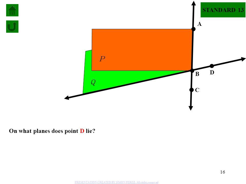 P Q STANDARD 13 A D B C On what planes does point D lie