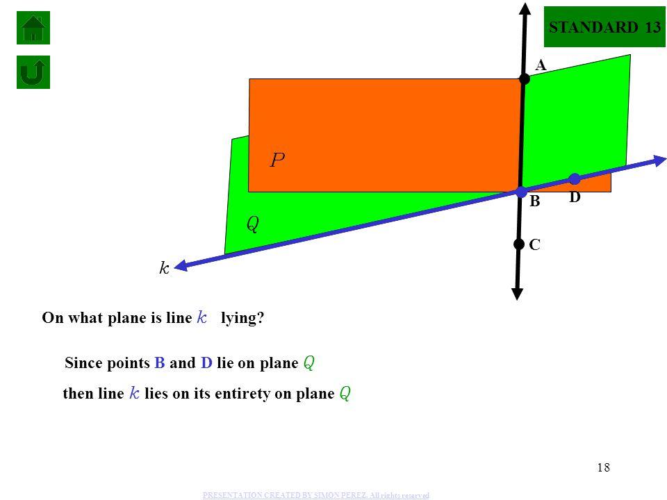 P Q STANDARD 13 A D B C k On what plane is line k lying