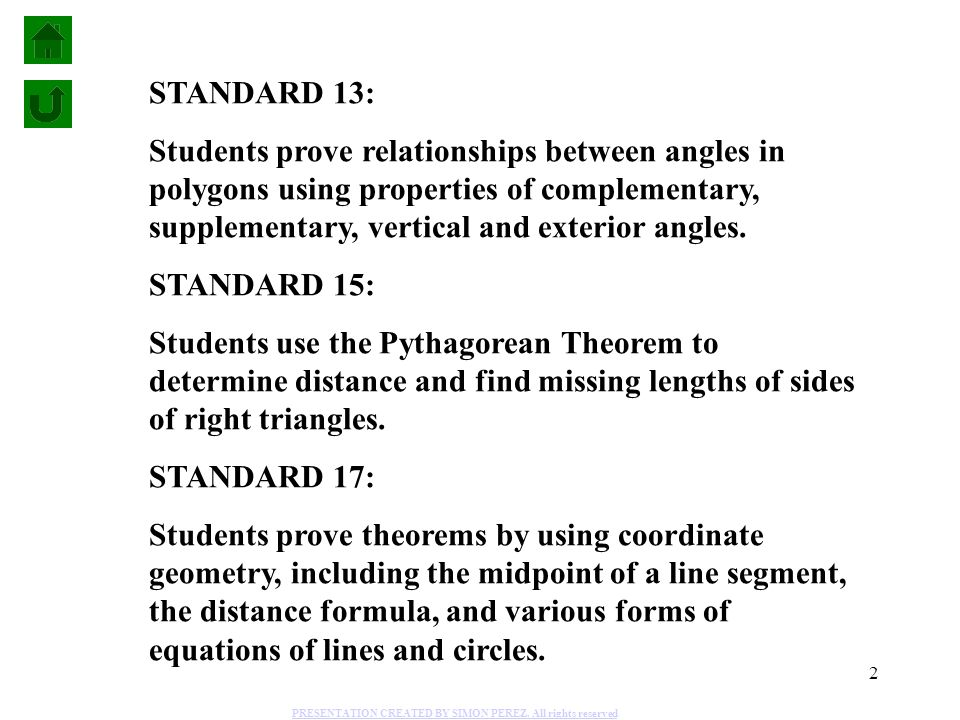 STANDARD 13: Students prove relationships between angles in polygons using properties of complementary, supplementary, vertical and exterior angles.