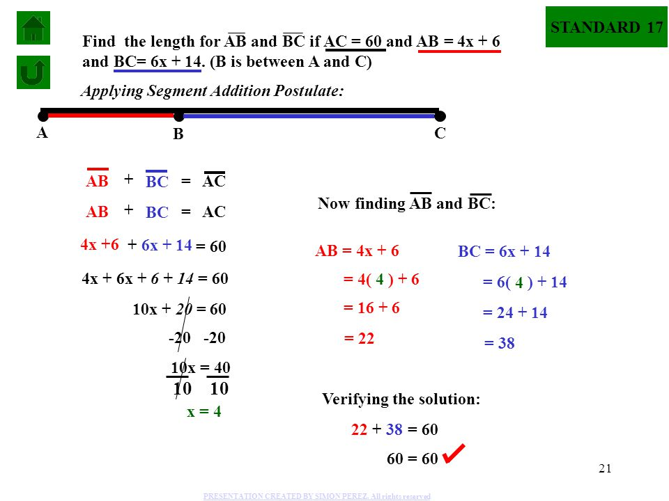 STANDARD 17 Find the length for AB and BC if AC = 60 and AB = 4x + 6 and BC= 6x + 14. (B is between A and C)