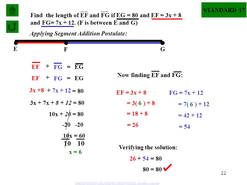 STANDARD 17 Find the length of EF and FG if EG = 80 and EF = 3x + 8 and FG= 7x + 12. (F is between E and G)
