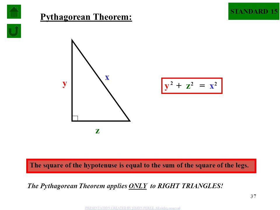 Pythagorean Theorem: x y y + z = x z STANDARD 15