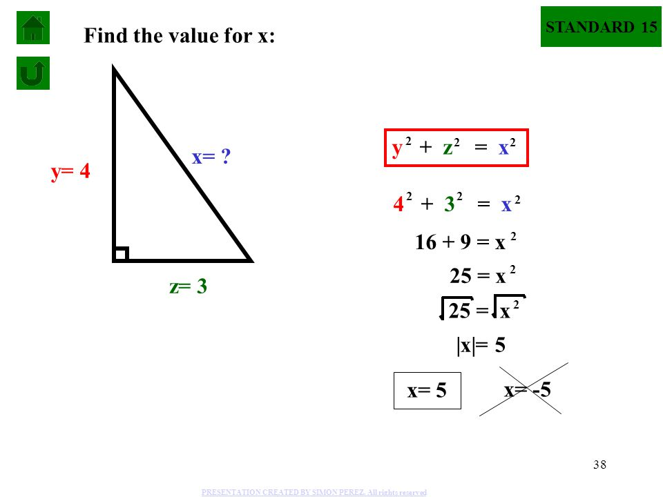 Find the value for x: y + z = x x= y= 4 4 + 3 = x 16 + 9 = x 25 = x