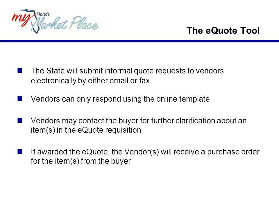 The eQuote Tool  The State will submit informal quote requests to vendors electronically by either email or fax.