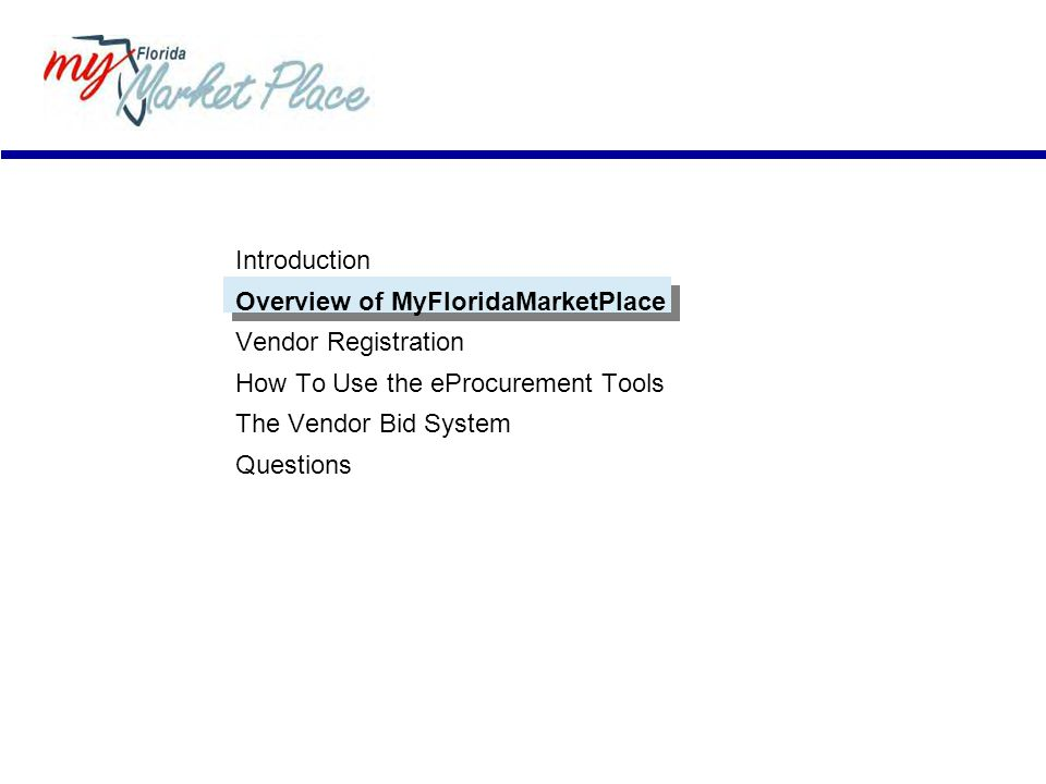 Introduction Overview of MyFloridaMarketPlace. Vendor Registration. How To Use the eProcurement Tools.