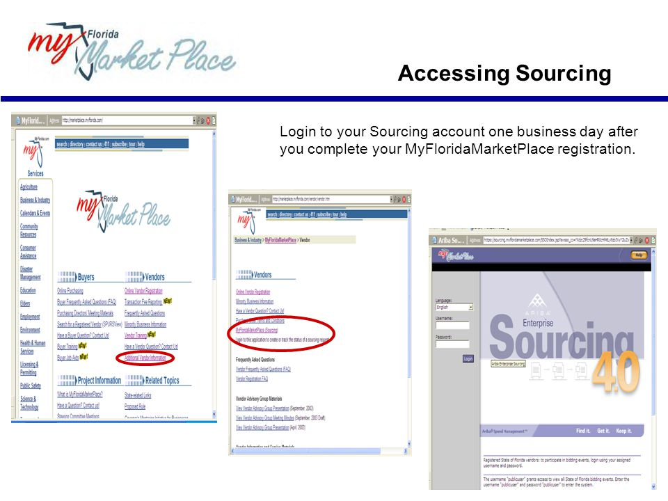 Accessing Sourcing Login to your Sourcing account one business day after you complete your MyFloridaMarketPlace registration.